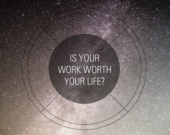 Is your work worth your life?