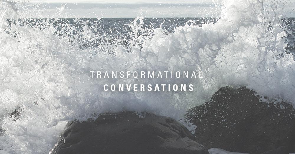 TRANSFORMATIONAL CONVERSATIONS