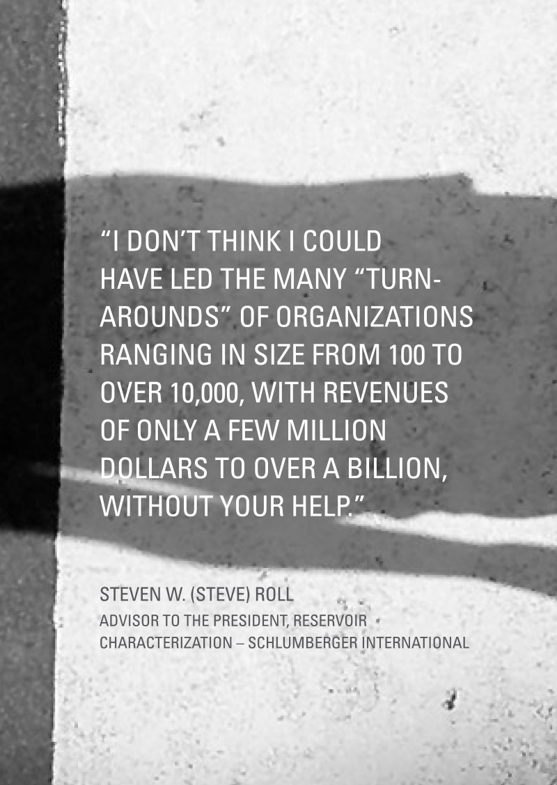 """I don't think I could have led the many """"turn-arounds"""" of organizations ranging in size from 100 to over 10,000, with revenues of only a few million dollars to over a billion, without your help."""