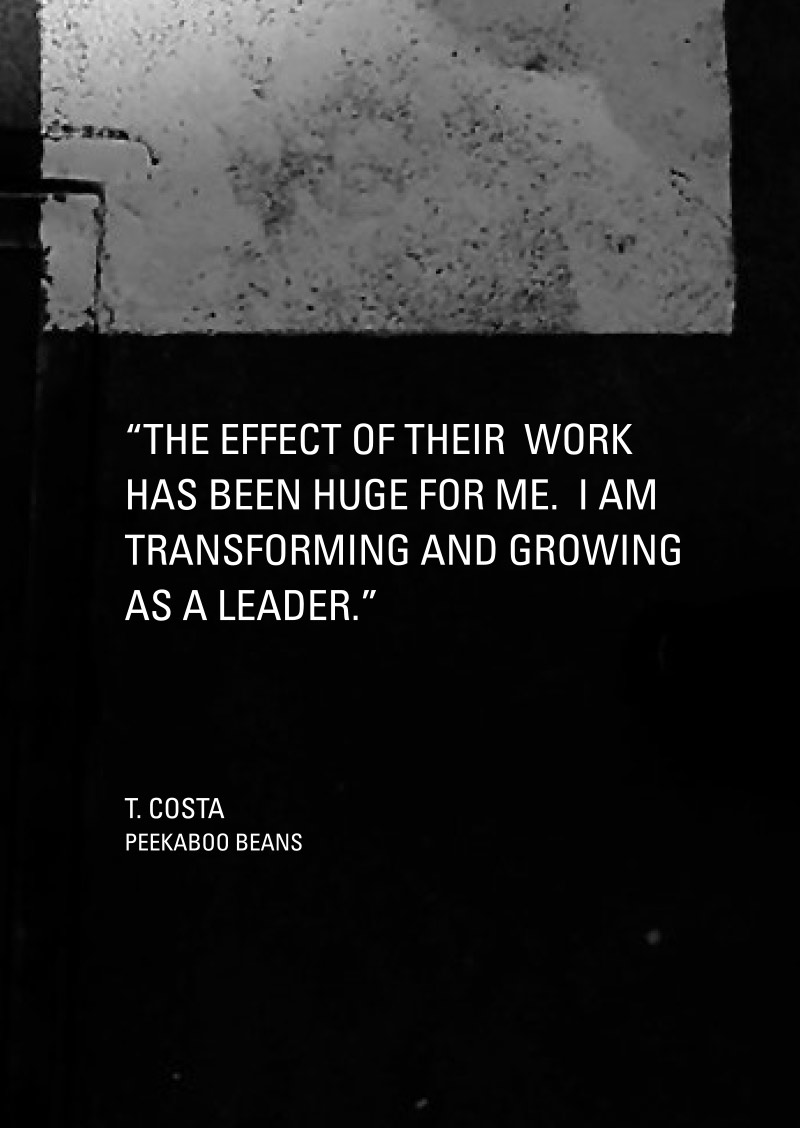 The effect of their work has been huge for me. I am transforming and growing as a leader.