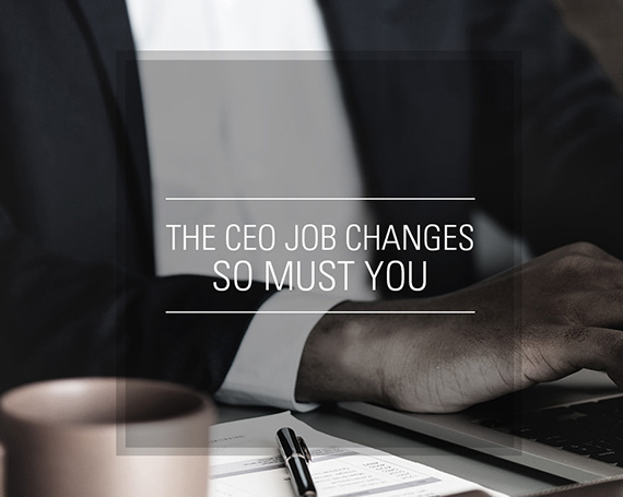 The CEO Job Changes, So Must You