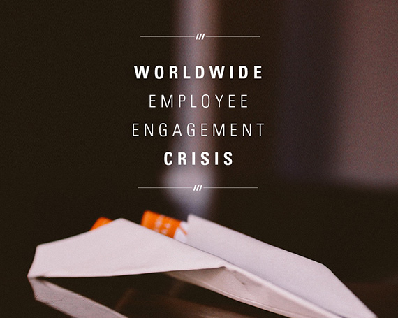 Worldwide Employee Engagement Crisis